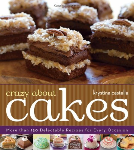 Crazy about Cakes More Than 150 Delectable Recipes for Every Occasion  2011 9781402769146 Front Cover