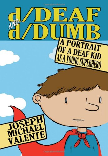 D/Deaf and D/Dumb A Portrait of a Deaf Kid As a Young Superhero  2011 edition cover