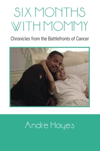 Six Months with Mommy Chronicles from the Battlefronts of Cancer  2013 9781493101146 Front Cover