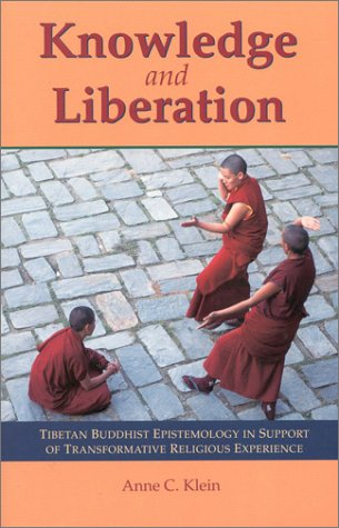 Knowledge and Liberation Tibetan Buddhist Epistemology in Support of Transformative Religious Experience 2nd 9781559391146 Front Cover