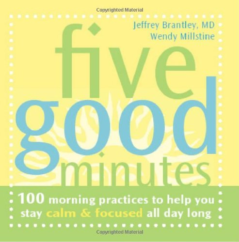 Five Good Minutes 100 Morning Practices to Help You Stay Calm and Focused All Day Long  2005 edition cover