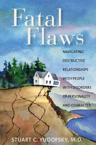 Fatal Flaws Navigating Destructive Relationships with People with Disorders of Personality and Character  2005 edition cover