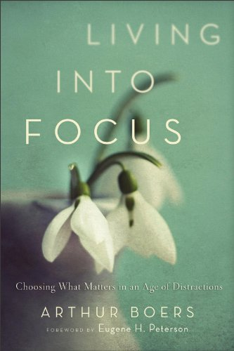 Living into Focus Choosing What Matters in an Age of Distractions  2012 edition cover