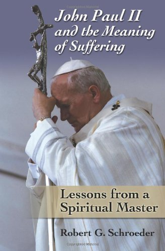 John Paul II and the Meaning of Suffering Lessons from a Spiritual Master N/A edition cover