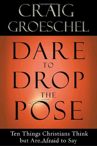 Dare to Drop the Pose Ten Things Christians Think but Are Afraid to Say N/A edition cover