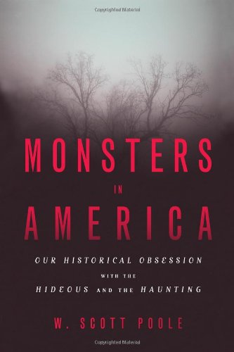 Monsters in America Our Historical Obsession with the Hideous and the Haunting  2011 edition cover