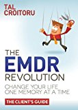 EMDR Revolution Change Your Life One Memory at a Time (the Client's Guide) N/A 9781614489146 Front Cover