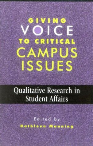 Giving Voice to Critical Campus Issues Qualitative Research in Student Affairs N/A 9781883485146 Front Cover