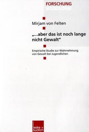 Aber Das Ist Noch Lange Nicht Gewalt: Empirische Studie Zur Wahrnehmung Von Gewalt Bei Jugendlichen  2000 9783810027146 Front Cover