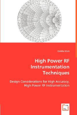 High Power RF Instrumentation Techniques Design Considerations for High Accuracy, High Power RF Instrumentation. N/A 9783836474146 Front Cover