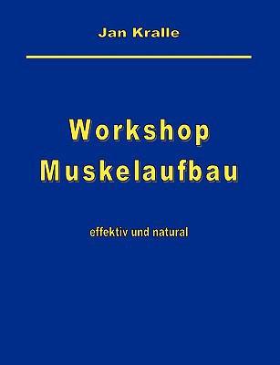 Workshop Muskelaufbau effektiv und natural  2009 9783837084146 Front Cover