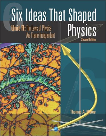 Six Ideas That Shaped Physics Unit R - The Laws of Physics Are Frame-Independent 2nd 2003 (Revised) edition cover