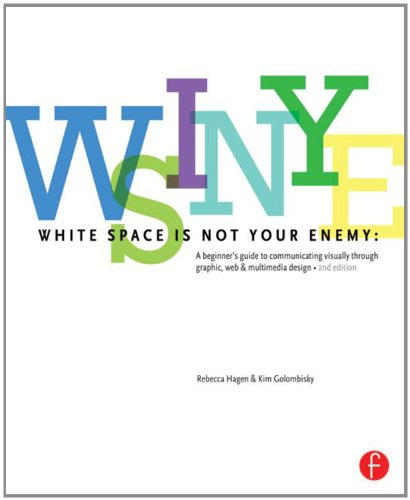 White Space Is Not Your Enemy A Beginner's Guide to Communicating Visually Through Graphic, Web and Multimedia Design 2nd 2013 (Revised) 9780240824147 Front Cover