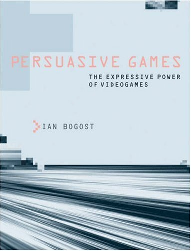 Persuasive Games The Expressive Power of Videogames  2007 9780262026147 Front Cover