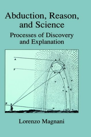 Abduction, Reason and Science Processes of Discovery and Explanation  2001 9780306465147 Front Cover