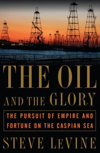 Oil and the Glory The Pursuit of Empire and Fortune on the Caspian Sea  2007 edition cover