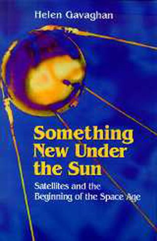 Something New under the Sun Satellites and the Beginning of the Space Age  1998 edition cover