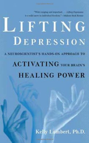 Lifting Depression A Neuroscientist's Hands-On Approach to Activating Your Brain's Healing Power N/A edition cover