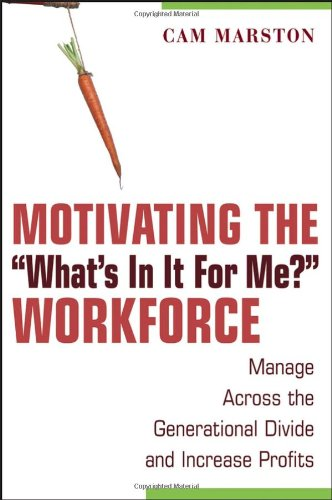 """Motivating the """"What's in It for Me?"""" Workforce Manage Across the Generational Divide and Increase Profits  2007 edition cover"""