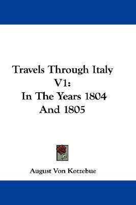 Travels Through Italy V1 : In the Years 1804 And 1805 N/A 9780548377147 Front Cover