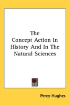 Concept Action in History and in the Natural Sciences  N/A 9780548517147 Front Cover
