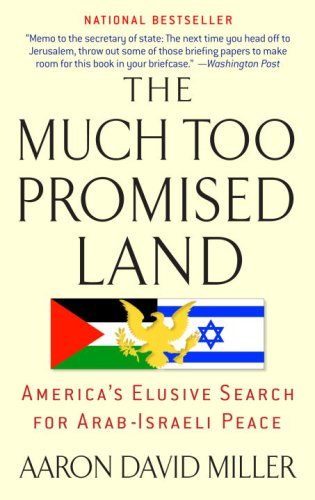 Much Too Promised Land America's Elusive Search for Arab-Israeli Peace  2009 edition cover