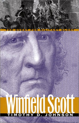 Winfield Scott The Quest for Military Glory  1998 edition cover