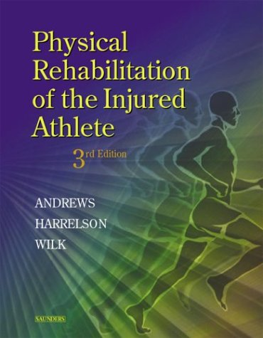 Physical Rehabilitation of the Injured Athlete  3rd 2004 (Revised) edition cover