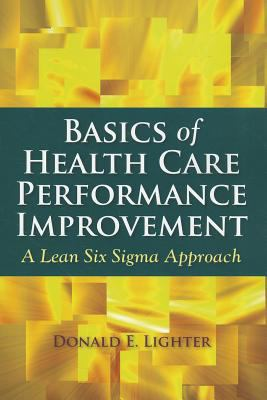 Basics of Health Care Performance Improvement A Lean Six Sigma Approach  2013 (Revised) edition cover