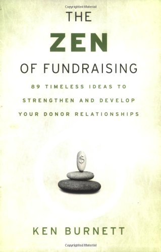Zen of Fundraising 89 Timeless Ideas to Strengthen and Develop Your Donor Relationships  2006 edition cover