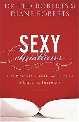 Sexy Christians The Purpose, Power, and Passion of Biblical Intimacy N/A edition cover