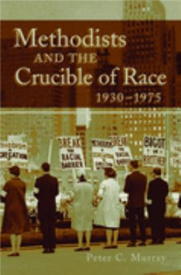 Methodists and the Crucible of Race, 1930-1975   2004 edition cover