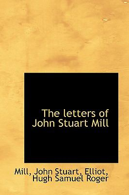 Letters of John Stuart Mill N/A 9781113442147 Front Cover