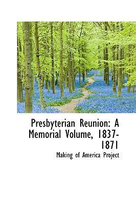 Presbyterian Reunion : A Memorial Volume, 1837-1871 N/A 9781113455147 Front Cover