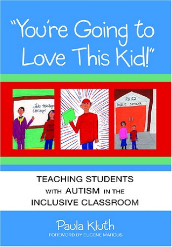 You're Going to Love This Kid! Teaching Students with Autism in the Inclusive Classroom  2003 edition cover