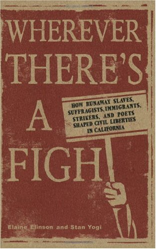 Wherever There's a Fight : How Runaway Slaves, Suffragists, Immigrants, Strikers, and Poets Shaped Civil Liberties in California  2009 edition cover