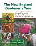 New England Gardener's Year A Month-By-Month Guide for Maine, New Hampshire, Vermont, Massachusetts, Rhode Island, Connecticut, and Upstate New York  2013 9781937644147 Front Cover
