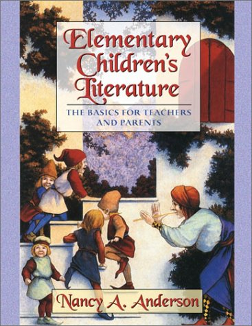 Elementary Children's Literature The Basics for Teachers and Parents  2002 9780321049148 Front Cover