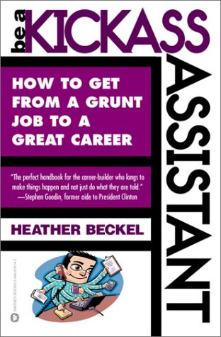 Be a Kickass Assistant How to Get from a Grunt Job to a Great Career  2001 edition cover
