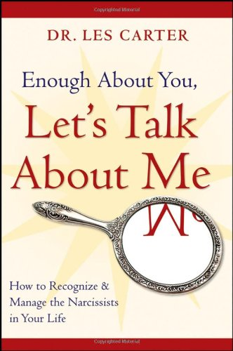 Enough about You, Let's Talk about Me How to Recognize and Manage the Narcissists in Your Life  2008 edition cover