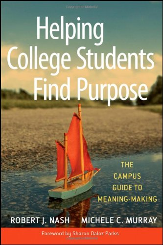 Helping College Students Find Purpose The Campus Guide to Meaning-Making  2010 edition cover