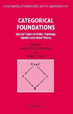 Categorical Foundations Special Topics in Order, Topology, Algebra and Sheaf Theory  2004 9780521834148 Front Cover