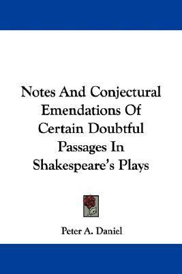 Notes and Conjectural Emendations of Certain Doubtful Passages in Shakespeare's Plays N/A 9780548297148 Front Cover