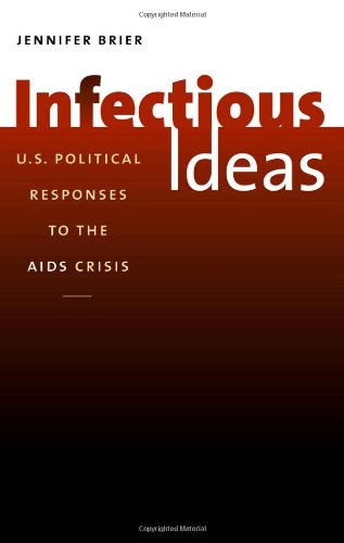 Infectious Ideas U. S. Political Responses to the AIDS Crisis  2009 edition cover