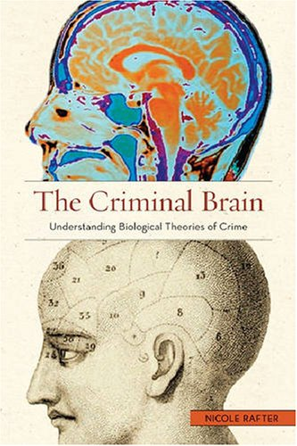 Criminal Brain Understanding Biological Theories of Crime  2008 edition cover