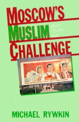 Moscow's Muslim Challenge Soviet Central Asia 2nd 1990 (Revised) 9780873326148 Front Cover