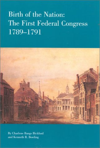 Birth of the Nation The First Federal Congress, 1789-1791 Reprint  9780945612148 Front Cover