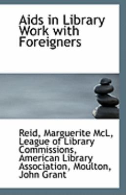 Aids in Library Work with Foreigners  N/A 9781113320148 Front Cover