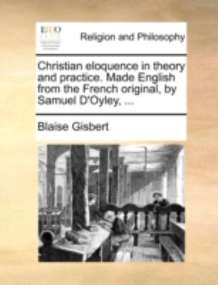 Christian Eloquence in Theory and Practice Made English from the French Original, by Samuel D'Oyley N/A edition cover