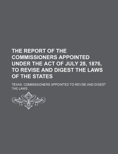 Report of the Commissioners Appointed under the Act of July 28, 1876, to Revise and Digest the Laws of the States  2010 edition cover